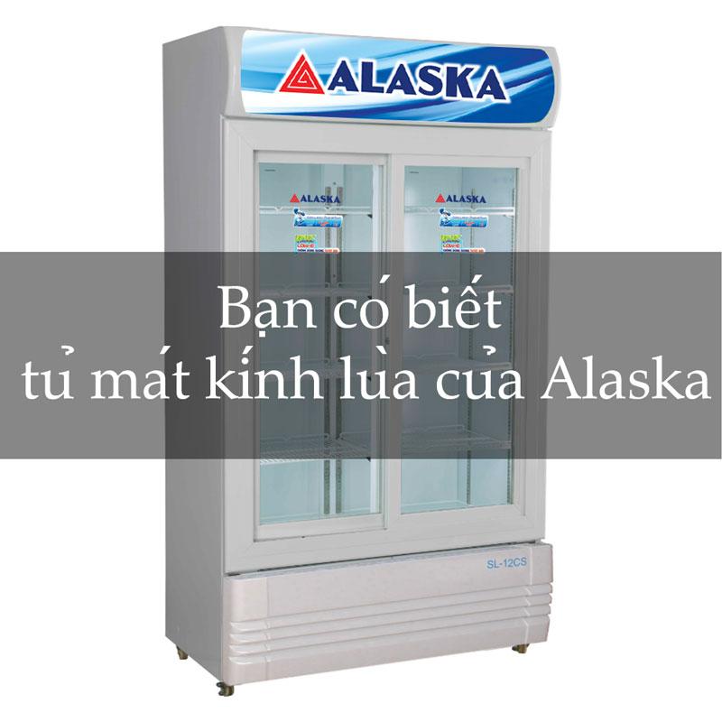 Bạn có biết tủ mát kính lùa của Alaska